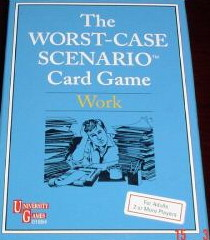 While The Worst Case Scenario Game may not be the best in history,  the work edition must be the dullest of the lot. Also, it only applies to office work, not other places like retail, restaurant, or blue collar.