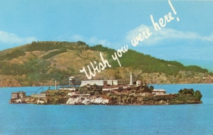 Let's just say I'm not sure if I'd want to receive a postcard from Alcatraz. I know it's now a museum and occasional movie location. But still, it's a famous federal prison.