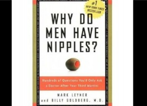 What's even funnier is how this is listed as a #1 New York Times bestseller. Now this makes me wonder what kind of people would be interested in this book. Then again, as to why men have nipples is a rather interesting question.