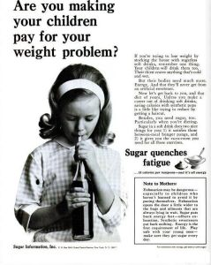Yeah, sugar. The kind of weight loss chemical that will help you lose weight by giving you Type II Diabetes. Of course, it has a strong tendency to make your kids hyper, overweight, and prone to all sorts of health problems. Yeah, I wonder how much this ad is to blame for the obesity crisis.