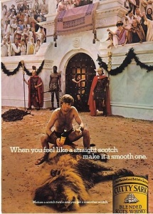 I highly doubt that Cutty Sark Scotch existed in Ancient Rome, though gladiator product endorsements certainly did. However, the dead animals in the arena wouldn't go well with PETA. This is especially since a Minnesota dentist killed Cecil the Lion.