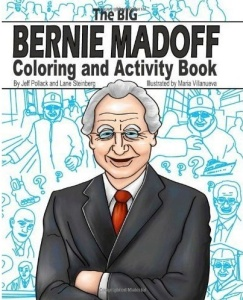 Now this is just crazy since we all know what Bernie Madoff did basically put him in jail for the rest of his life. I mean it was pretty horrible. Still, hope the kiddies enjoy activities like Cooking the Books, Pyramid Scheme, Hush Money, Take the Money and Run, and more. Seriously, this is a real book from Amazon.