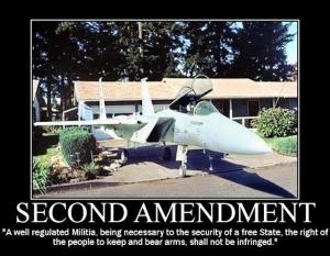 So if the Second Amendment is absolute, that means I can have my very own fighter jet, right? I mean the gun lobby says Americans have a right to bear arms which shall never be infringed. But they never say anything about my right to own a fighter jet.