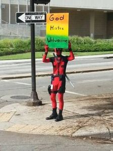 "Sign says, ""God Hates Wolverine."" Best not to take him too seriously."