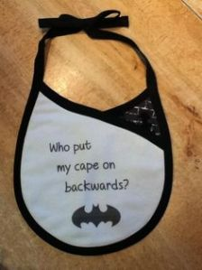 "Like how it says, ""Who put my cape on backwards?"" So cute."
