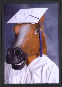Wonder whether this grad plans to major in. Dressage, steeplechase, polo, equestrian, or carriage rides?