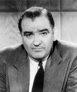 "Wisconsin Senator Joseph McCarthy is perhaps one of the most insidious figures during the Cold War who ruined countless lives and careers through his accusations of Communism. When a a lawyer named Fred Fisher was among his targets, his employer Joseph N. Welch responded, ""Until this moment, Senator, I think I never really gauged your cruelty or your recklessness… Let us not assassinate this lad further, senator. You've done enough. Have you no sense of decency, sir? At long last, have you left no sense of decency?"""