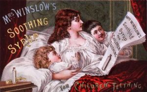 "From Best Medical Degrees: ""In 1849, Mrs. Charlotte N. Winslow launched her Soothing Syrup in Maine. The cocktail, which combined ingredients such as sodium carbonate and aqua ammonia, may have been relatively harmless – except for one point: it contained 65mg of morphine per fluid ounce. The syrup was advertised as providing relief for children who were teething, and one mother wrote to The New York Times claiming its effect on her son was ""like magic; he soon went to sleep, and all pain and nervousness disappeared."" Unfortunately, children ran the risk of being put to sleep permanently as a result of morphine overdose. The American Medical Association denounced the syrup as a ""baby killer"" in 1911, although it remained on the market in the UK until 1930."""