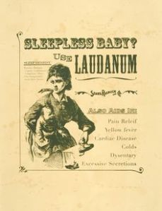 Laudanum is opium by the way and it was used to treat various ailments from the late 1600s to the 19th century. Can cause addiction, constipation, respiratory distress, and pupil constriction. Yeah, screw Junior up for life.