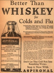 You mean they were using whiskey for colds and flu? Said to contain 10% alcohol and suitable for children. According to this, that is.