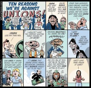 Here's a satirical cartoon making fun of union opposition. However, it makes a good point on how business don't like certain policies that unions advocate. Then there's the fact that companies don't want to pay extra costs to protect and make them happy or deal with strikes.