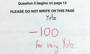 "Yeah, you may only live once. But that' doesn't mean you should write ""YOLO"" where you shouldn't."