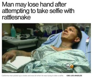Let me guess, guy got bit by rattlesnake so he might lose a hand? And because he wanted to take a selfie with it. Can people be that stupid?