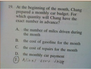 "The correct answer is ""D"" the monthly car payment. Because it's at a fixed rate. Besides, a lot of Asians do drive. Get a grip, kid."