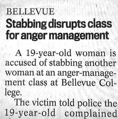 Yes, a stabbing erupted during an anger management class. And it seems someone might need an intervention or be held down.