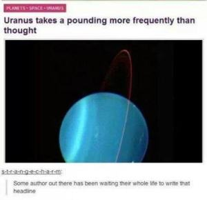 I think someone was wanting to write that headline for years. Sound sort of like some dirty joke since Uranus is so unfortunately named.