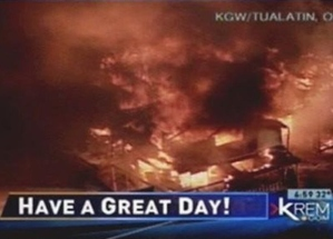 However, you're probably not if you live in that burning building. Yeah, not a great scene to end a broadcast.