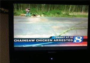 So you don't have to worry about a chainsaw wielding chicken murdering you anymore over your diet of poultry and eggs. He's now in police custody as we speak.