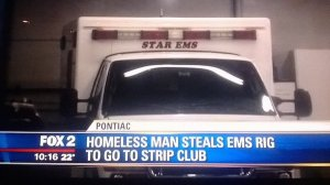Has anyone at the station heard the term ambulance? Because that's what an EMS rig is. Also, why couldn't a homeless man just steal a regular car to go to a strip club? Or walk?