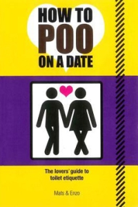 Really? Do we really need a book on how to poop on a date? Can't just going to the restroom be good enough?