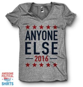 I guess this is the kind of T-shirt that reflects what a lot of people are thinking. Like a lot of Republicans who declined to attend the GOP Convention.