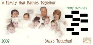 A family in a tub? Really? Do they have any idea how ridiculous that is? Hope they're wearing swimsuits, good God.
