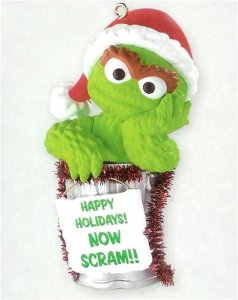Well, at least this ornament sums up Oscar's wonderful personality. Yes, it's probably better to scram.