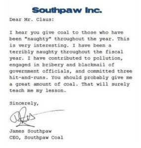 This is certainly not from a kid but a CEO of a coal company. And no, Santa, coal won't teach him a lesson. How about give him a possible long jail sentence for environmental and worker safety violations?