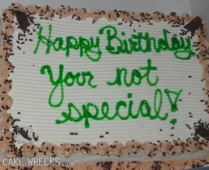 Yes, we already know we're not special. But one's birthday isn't a time to be reminded of that.