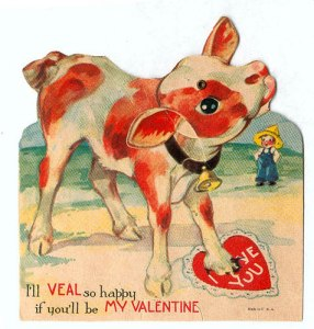 "Uh, I don't think you'd want to use the word ""veal"" when pertaining to a calf. Also, it seems to stomp on the valentine."