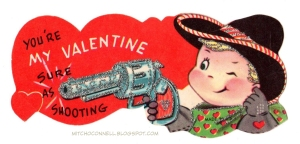 And he has his gun aimed like a true buckaroo. Yes, I find these gun valentines quite disturbing as always.
