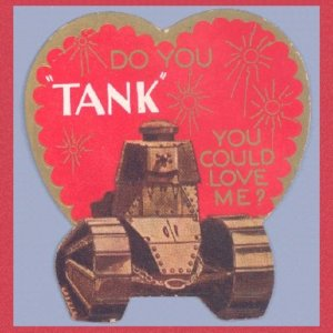 Not if you aim an actual tank at me asking that question. Seriously, military weapons have no place in valentines at all.