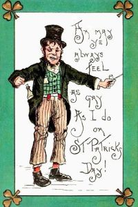 "In other words, ""plastered drunk."" Yes, the Irish drunk is on a Saint Patrick's Day card. I believe this card was sent to the Irish in people's lives they hated."