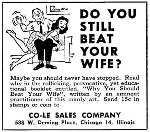 "This is for a booklet titled, ""Why You Should Beat Your Wife."" You read that right. This ad promotes domestic abuse, for God's sake. What the hell?"